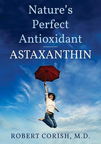 Astaxanthin—Nature's Perfect Antioxidant: Anti-Aging, anti-Inflammatory, antioxidant supplement (English Edition)