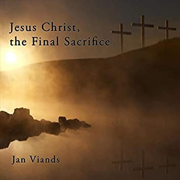 Jesus Christ, the Final Sacrifice