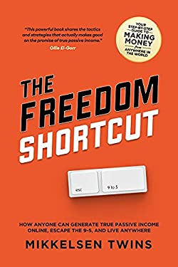 The Freedom Shortcut: How Anyone Can Generate True Passive Income Online, Escape the 9-5, and Live Anywhere
