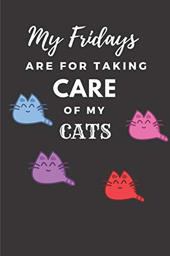 My Fridays Are For Taking Care Of My Cats: Cute Funny Cat A5 (6 x 9 in) Journal to write in with 120 pages