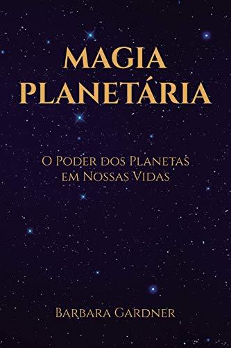 Magia Planetária: O Poder dos Planetas em Nossas Vidas