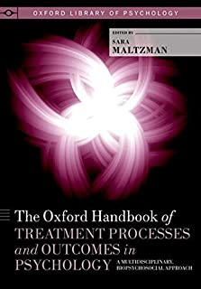 The Oxford Handbook of Treatment Processes and Outcomes in Psychology: A Multidisciplinary, Biopsychosocial Approach