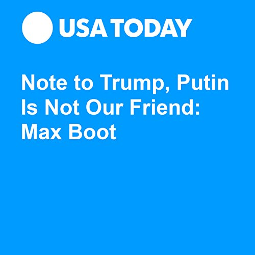 Note to Trump, Putin Is Not Our Friend: Max Boot audiobook cover art