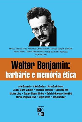 Walter Benjamin: Barbárie e Memória ética