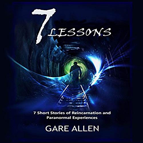 7 Lessons: 7 Short Stories of Reincarnation and Paranormal Experiences audiobook cover art