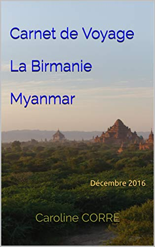 Carnet de Voyage La Birmanie Myanmar: Décembre 2016