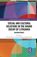 Social and Cultural Relations in the Grand Duchy of Lithuania: Microhistories (Routledge Research in Early Modern History)