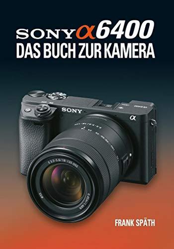 Sony Alpha 6400 DAS BUCH ZUR KAMERA