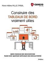 Construire des tableaux de bord utiles - Bien choisir ses indicateurs pour une gestion efficace de son activité de Marie-Hélène Millie-Timbal