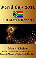 World Cup 2010 Full Match Reports: FIFA Football World Cup 2010 Complete Match Reports From South Africa