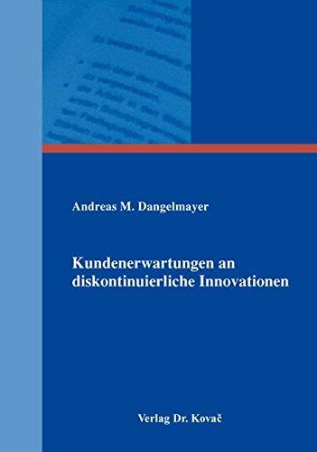 Kundenerwartungen an diskontinuierliche Innovationen (Schriftenreihe Innovative Betriebswirtschaftliche Forschung und Praxis)