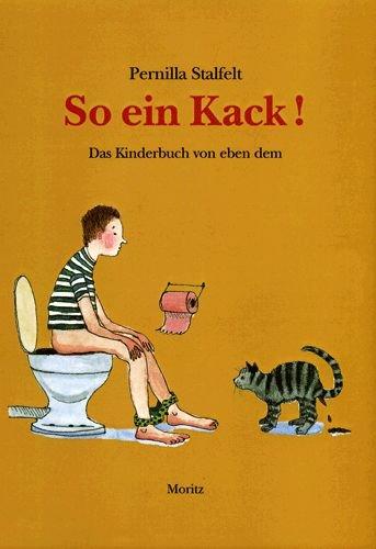 So ein Kack: Das Kinderbuch von eben dem.