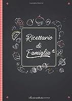 ricettario di famiglia - libro de ricette da scrivere: ricettario da scrivere | taccuino per scrivere le tue migliori ricette di famiglia | quaderno ricette | 100 pagine a4 personalizzabile