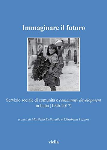 Immaginare il futuro. Servizio di comunità e community development in Italia (1946-2017)