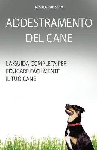 Addestramento Del Cane: La guida completa per educare il cane