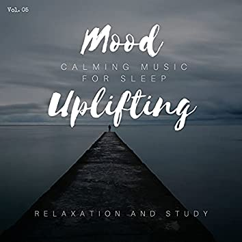 Mood Uplifting - Calming Music For Sleep, Relaxation And Study, Vol. 05