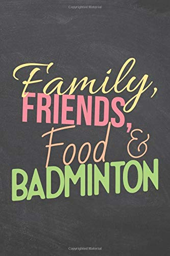 Family, Friends, Food & Badminto...