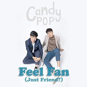 Feel Fan (Just Friend?)