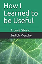 How I Learned to be Useful: A Love Story...