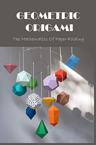 Geometric Origami: The Mathematics Of Paper-Folding: Maths Origami Activities (English Edition)
