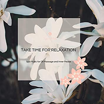 Take Time For Relaxation - Spa Music For Oil Massage And Inner Peace