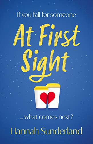 At First Sight: an extraordinary love story that will capture your heart and give you hope by [Hannah Sunderland]
