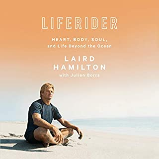 Liferider     Heart, Body, Soul, and Life Beyond the Ocean              By:                                                                                                                                 Laird Hamilton,                                                                                        Julian Borra                               Narrated by:                                                                                                                                 Elijah Allan-Blitz,                                                                                        Julian Borra,                                                                                        Gabrielle Reece                      Length: 6 hrs and 32 mins     3 ratings     Overall 3.7