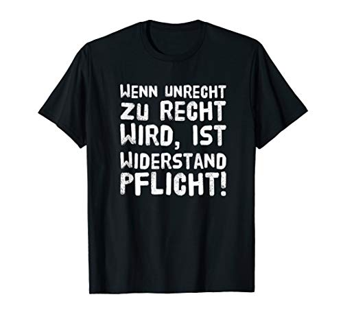 Wenn Unrecht zu Recht wird ist Widerstand Pflicht Demo anti T-Shirt