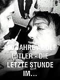 100 Jahre Adolf Hitler – Die letzte Stunde im Führerbunker
