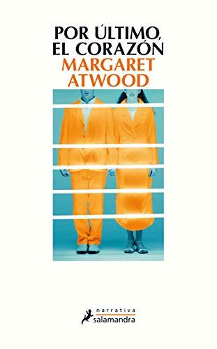 POR ÚLTIMO, EL CORAZÓN - Margaret Atwood