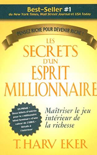 Les secrets d'un esprit millionnaire - Maitriser le jeu intérieur de la richesse - Penser riche pour