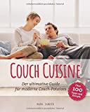 Couch Cuisine: Der ultimative Guide für moderne Couch-Potatoes (Chillen deluxe, Band 2)