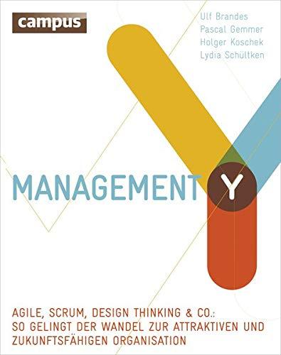 Management Y: Agile, Scrum, Design Thinking & Co.: So gelingt der Wandel zur attraktiven und zukunftsfähigen Organisation