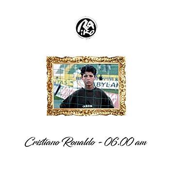 Cristiano Ronaldo \ 06.00 am
