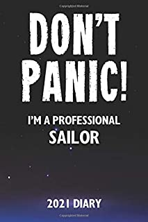 Don't Panic! I'm A Professional Sailor - 2021 Diary: A Funny Full Year Planner Journal Gift For Somebody Who Enjoys Sailing