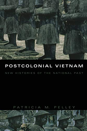 Postcolonial Vietnam: New Histories of the National Past (Asia-Pacific: Culture, Politics, and Society)