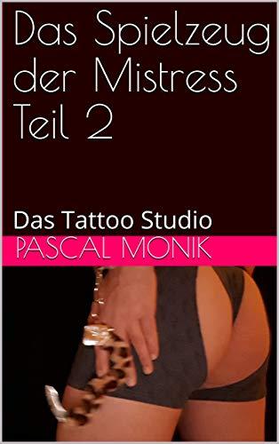 Das Spielzeug der Mistress Teil 2: Das Tattoo Studio