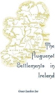 The Huguenot Settlements in Ireland