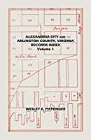 Alexandria City and Arlington County, Virginia, Records Index: Volume 1