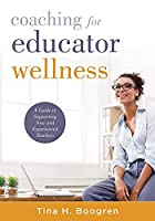 Coaching for Professional Wellness: A Guide to Supporting New and Experienced Teachers