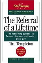 The Referral of a Lifetime: The Networking System That Produces Bottom-Line Results...Every Day! (The Ken Blanchard Series - Simple Truths Uplifting the Value of People in Organizations) Taschenbuch