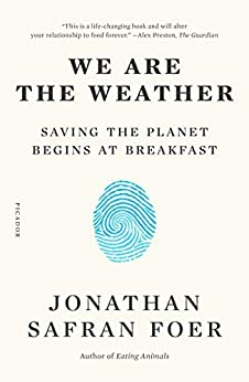 We Are the Weather: Saving the Planet Begins at Breakfast by [Jonathan Safran Foer]