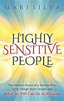 Highly Sensitive People: The Hidden Power Of A Person Who Feels Things More Deeply And What AN HSP Can Do To Thrive Instead Of Just Survive