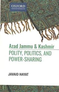 Azad Jammu and Kashmir: Polity, Politics, and, Power-Sharing