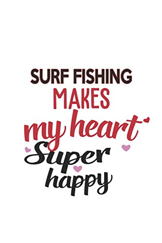 Surf Fishing Makes My Heart Super Happy  Surf Fishing Lovers Surf Fishing Obsessed Notebook A beautiful: Lined Notebook / Journal Gift, , 120 Pages, 6 ... Hobby , Surf Fishing Lover, Personalize