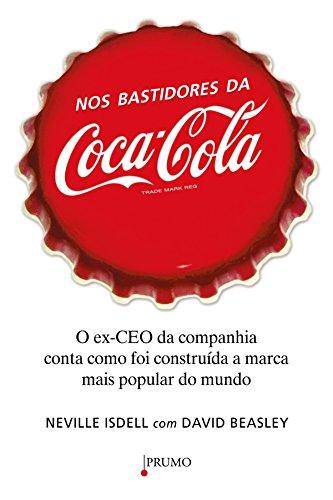 Nos bastidores da Coca-Cola: O Ex-CEO da companhia conta como foi construída a marca mais popular do mundo