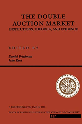 The Double Auction Market: Institutions, Theories, and Evidence (Santa Fe Institute Series)
