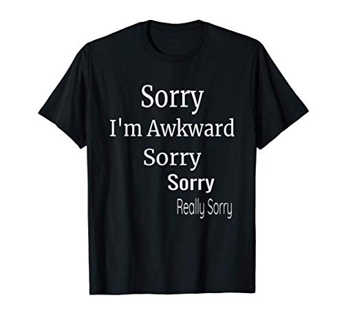 Sorry I'm Awkward Sorry Really Sorry Funny Introvert Gift T-Shirt