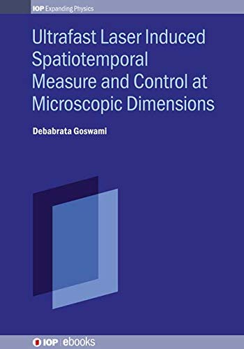 Ultrafast Laser Induced Spatiotemporal Measure and Control at Microscopic Dimensions