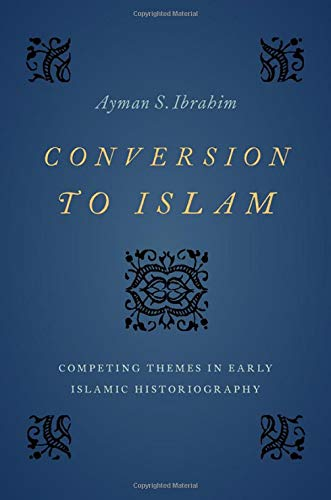 Compare Textbook Prices for Conversion to Islam: Competing Themes in Early Islamic Historiography 1 Edition ISBN 9780197530719 by Ibrahim, Ayman S.